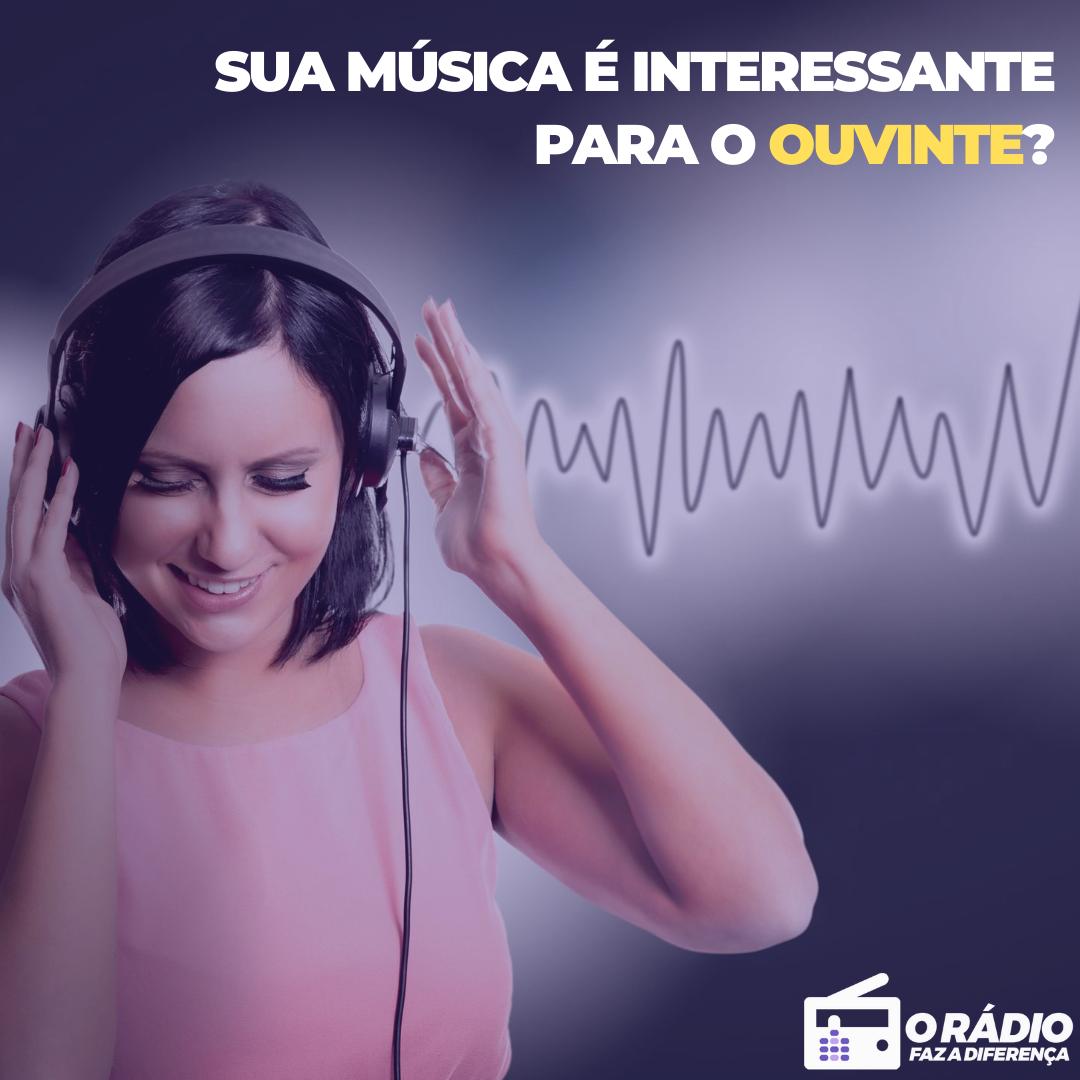 sua música é interessante para o ouvinte?